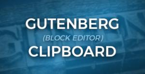 Presse-papiers Gutenberg-clibpoard pour les blocs de Gutenberg (éditeur de blocs)